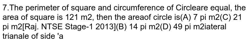 The perimeter of square and circumference of Circleare equal, the area of square is `121 m^2`, then the area of circle is :
