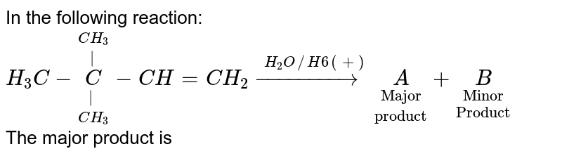 """In the following reaction: <br> `H_(3)C-underset(CH_(3))underset(
