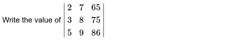 Write the value of   `|[2, 7, 65],[ 3, 8, 75],[ 5, 9, 86]|`