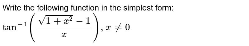 Write the following function in the simplest form: `tan^(-1)((sqrt(1+x^2)-1)/x ), x!=0`