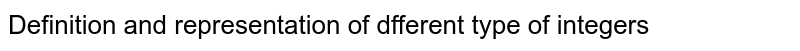 Definition and representation of dfferent type of integers