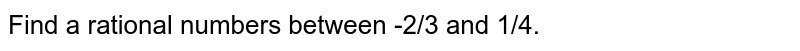 Find a rational numbers between -2/3 and 1/4.