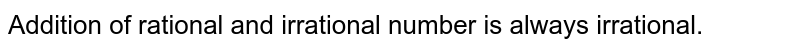 Addition of rational and irrational number is always irrational.
