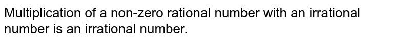 Multiplication of a non-zero rational number with an irrational number is an irrational number.
