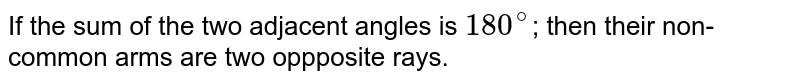 If the sum of the two adjacent angles is `180^@`; then their non-common arms are two oppposite rays.