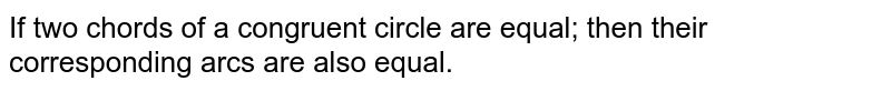 If two chords of a congruent circle are equal; then their corresponding arcs are also equal.