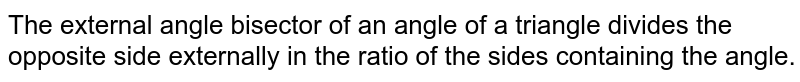 The external angle bisector of an angle of a triangle divides the opposite side externally in the ratio of the sides containing the angle.