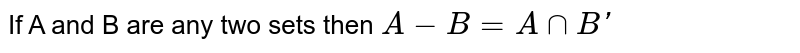 If A and B are any two sets then `A-B=AnnB'`