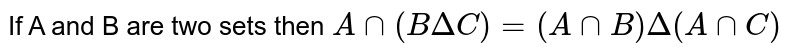 If A and B are two sets then `Ann(BDeltaC)=(AnnB)Delta(AnnC)`