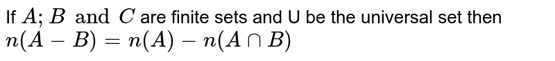 If `A;B and C ` are finite sets and U be the universal set then `n(A-B)=n(A)-n(AnnB)`