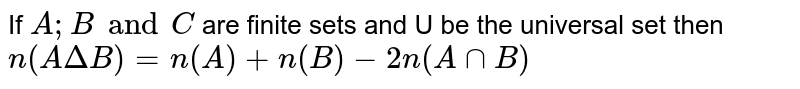 If `A;B and C ` are finite sets and U be the universal set then `n(ADeltaB)=n(A)+n(B)-2n(AnnB)`