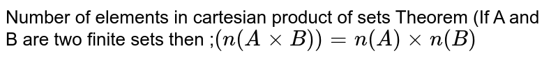 Number of elements in cartesian product of sets Theorem (If A and B are two finite sets then ;`(n(AxxB))=n(A)xxn(B)`