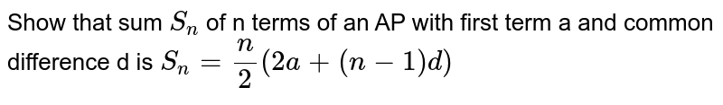 Show that sum `S_n` of n terms of an AP with first term a and common difference d is `S_n=n/2(2a+(n-1)d)`