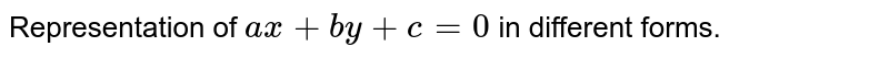Representation of `ax+by+c=0` in different forms.