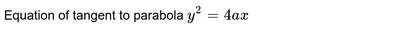 Equation of tangent to parabola `y^2 = 4ax`