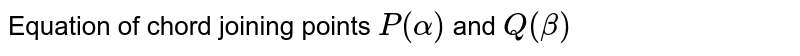 Equation of chord joining points `P(alpha)` and `Q(beta)`
