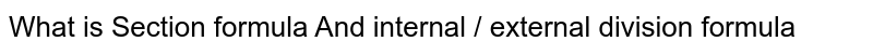 What is Section formula And internal / external division formula