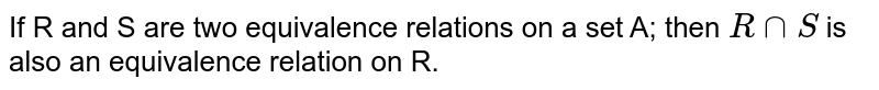 If R and S are two equivalence relations on a set A; then `R nn S` is also an equivalence relation on R.