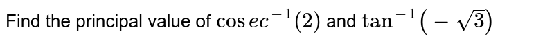 Find the principal value of `cosec^-1(2)` and `tan^-1(-sqrt3)`