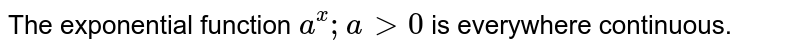 The exponential function `a^x; a>0` is everywhere continuous.