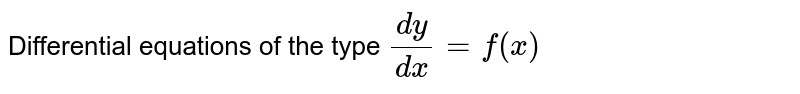 Differential equations of the type `dy / dx = f(x)`