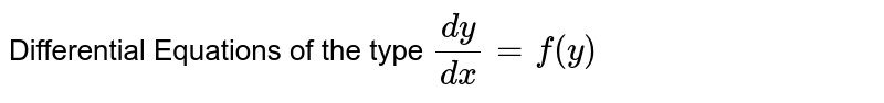 Differential Equations of the type `dy / dx = f(y)`