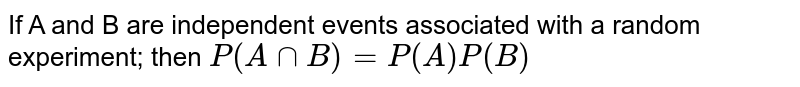 If A and B are independent events associated with a random experiment; then `P(AnnB) = P(A)P(B)`