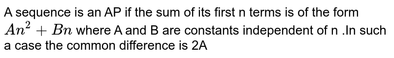 A sequence is an AP if the sum of its first n terms is of the form `An^2+Bn` where A and B are constants independent of n .In such a case the common difference is 2A