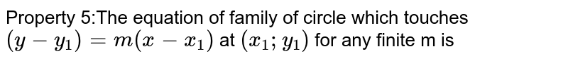 Property 5:The equation of family of circle which touches `(y-y_1)=m(x-x_1)` at `(x_1;y_1)` for any finite m is