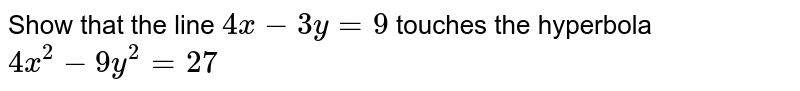 Show that the line `4x-3y=9` touches the hyperbola `4x^2-9y^2=27`