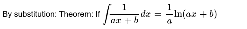 By substitution: Theorem: If `int 1/(ax+b) dx = 1/a ln(ax+b)`
