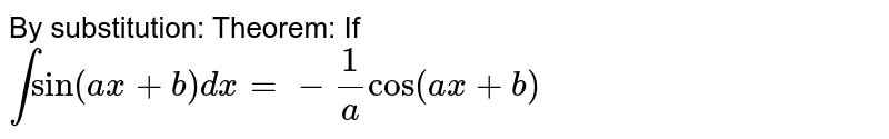 By substitution: Theorem: `int sin (ax+b) dx = -1/a cos (ax+b)+c`