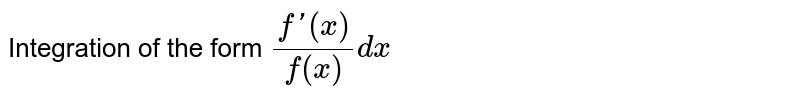Integration of the form `(f'(x)) / f(x) dx`