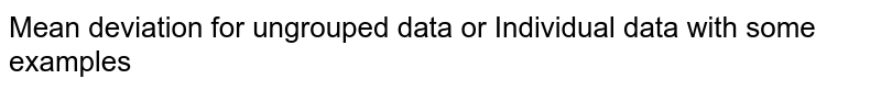Mean deviation for ungrouped data or Individual data with some examples