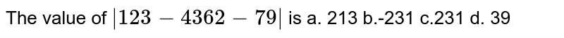 The value of `|1 2 3-4 3 6 2-7 9|` is a.   213 b.-231 c.231 d. 39