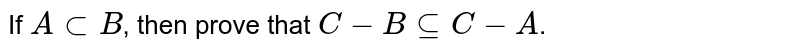 If `A sub B`, then prove that `C-B sube C-A`.