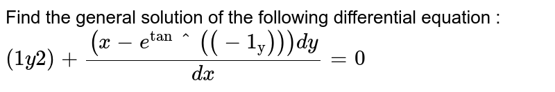 """Find the general solution of the following differential equation :  `(1y2)+((x-e^""""tan""""^((-1_""""y"""")))dy)/(dx)=0`"""