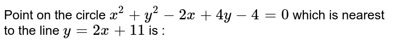 Point on the circle `x^(2)+y^(2)-2x+4y-4=0`  which is nearest to the line `y=2x+11` is :
