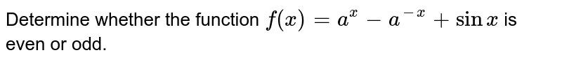 Determine whether the function `f(x)=a^(x)-a^(-x)+sinx` is even or odd.
