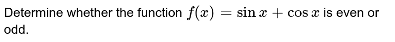 Determine whether the function `f(x)=sinx+cosx` is even or odd.