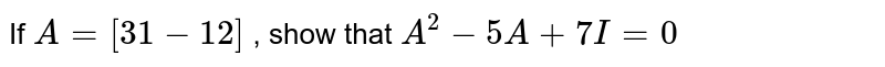 If `A=[3 1-1 2]` , show that `A^2-5A+7I=0`