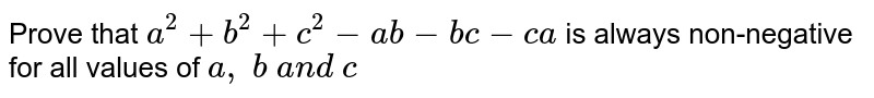 Prove that `a^2+b^2+c^2-a b-b c-c a` is always non-negative for all values of `a ,\ b\ a n d\ c`