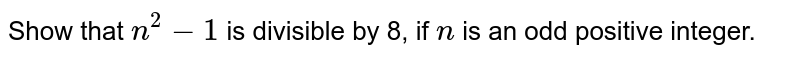 Show that `n^2-1` is divisible by 8, if `n` is an odd positive integer.