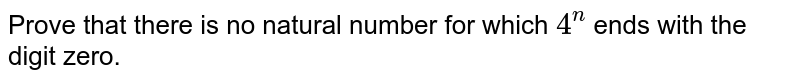 Prove that there is no   natural number for which `4^n` ends with the digit zero.