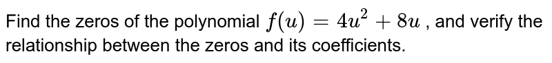 Find the zeros of the polynomial `f(u)=4u^2+8u` , and verify the relationship between the zeros and its coefficients.