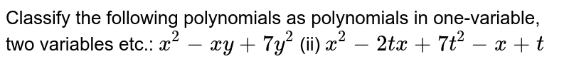 Classify the following   polynomials as polynomials in one-variable, two variables etc.: `x^2-x y+7y^2`  (ii) `x^2-2t x+7t^2-x+t`