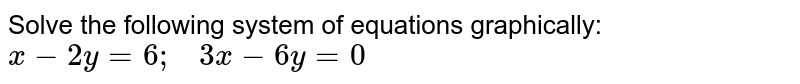 Solve the following   system of equations graphically: `x-2y=6;\ \ \ 3x-6y=0`