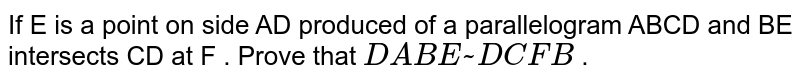 If  E is a point on side AD produced of a parallelogram ABCD and BE intersects CD at F . Prove that `DABE~DCFB` .