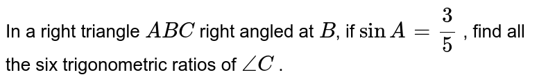 In a right   triangle `A B C` right   angled at `B`,  if `sinA=3/5` , find all   the six trigonometric ratios of `/_C` .