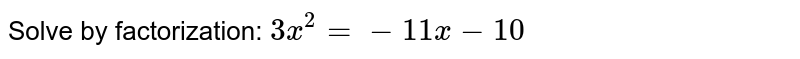Solve by   factorization: `3x^2=-11 x-10`